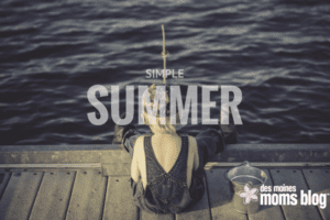 simple summer des moines moms blog