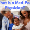 What is a Med-Peds Physician