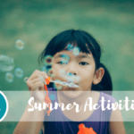 Summer Activities: Quick and Easy Things to Do with Your Kids