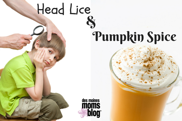 Head Lice and Pumpkin Spice: Des Moines Moms Blog