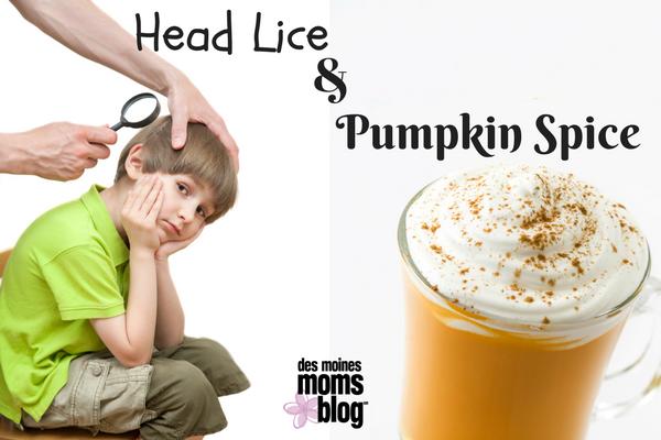 Head Lice and Pumpkin Spice: Des Moines Moms Blog