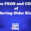 Pros Cons older kids