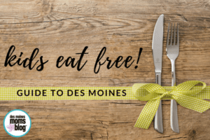 Kids Eat Free Guide to Des Moines Restaurants for Des Moines Moms
