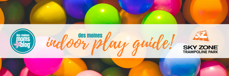indoor play guide Des Moines Moms Blog