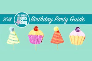 Des Moines Birthday Party Guide 2018