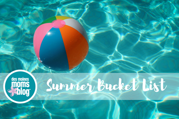 Summer Bucket List Des Moines Moms Blog