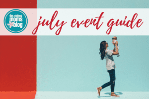 July Event Guide Des Moines Moms Blog