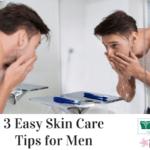 Easy Skin Care Tips for Men