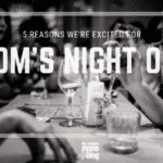 5 Reasons We're Excited for Mom's Night Out!