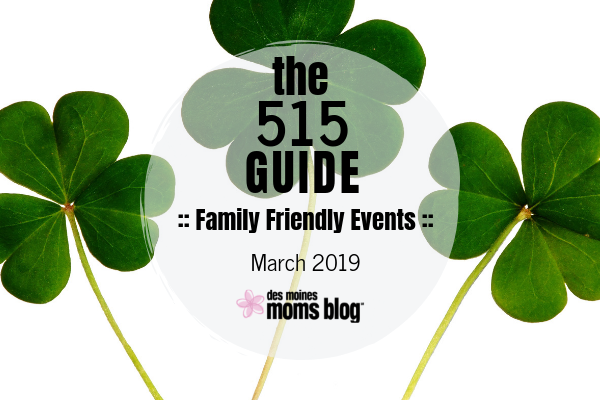 Des Moines Moms Guide to March 2019 Family Friendly Fun