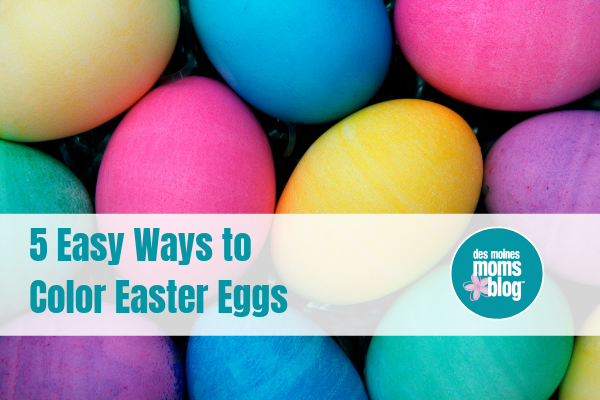 5 Mom-Tested (kid-approved) Ways to Dye Easter Eggs